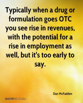 Dan McFadden - Typically when a drug or formulation goes OTC you see rise in revenues, with the potential for a rise in employment as well, but it's too early to say.