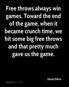 Daniel Dillon - Free throws always win games. Toward the end of the game, when it became crunch time, we hit some big free throws and that pretty much gave us the game.