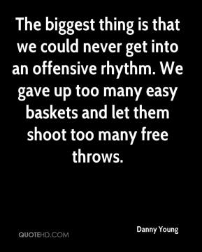 Danny Young - The biggest thing is that we could never get into an offensive rhythm. We gave up too many easy baskets and let them shoot too many free throws.