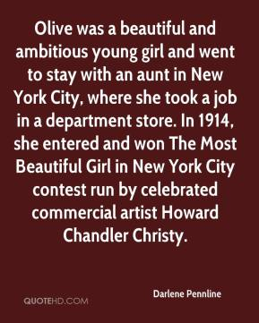 Darlene Pennline - Olive was a beautiful and ambitious young girl and went to stay with an aunt in New York City, where she took a job in a department store. In 1914, she entered and won The Most Beautiful Girl in New York City contest run by celebrated commercial artist Howard Chandler Christy.