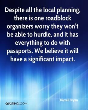 Darrell Bryan - Despite all the local planning, there is one roadblock organizers worry they won't be able to hurdle, and it has everything to do with passports. We believe it will have a significant impact.
