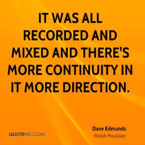 Dave Edmunds - It was all recorded and mixed and there's more continuity in it more direction.