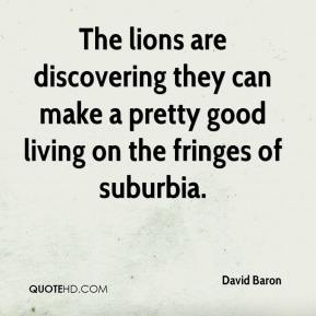 The lions are discovering they can make a pretty good living on the fringes of suburbia.
