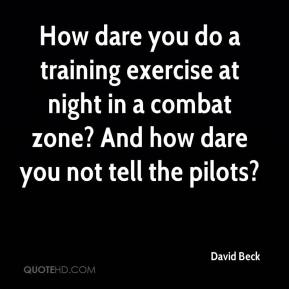 David Beck - How dare you do a training exercise at night in a combat zone? And how dare you not tell the pilots?