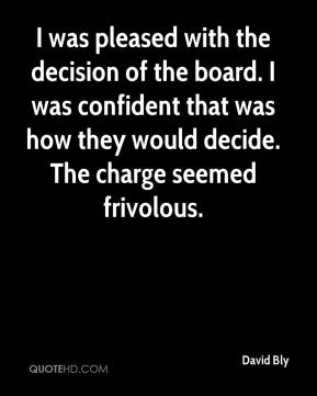 I was pleased with the decision of the board. I was confident that was how they would decide. The charge seemed frivolous.