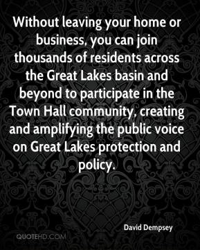 David Dempsey - Without leaving your home or business, you can join thousands of residents across the Great Lakes basin and beyond to participate in the Town Hall community, creating and amplifying the public voice on Great Lakes protection and policy.