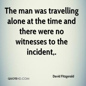 David Fitzgerald - The man was travelling alone at the time and there were no witnesses to the incident.