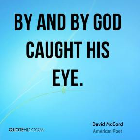 By and by God caught his eye.