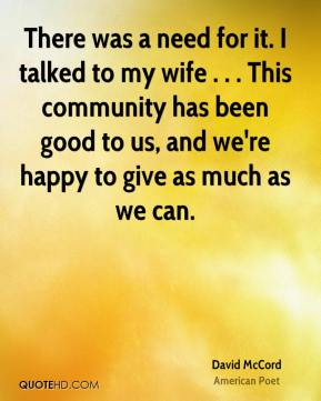 There was a need for it. I talked to my wife . . . This community has been good to us, and we're happy to give as much as we can.