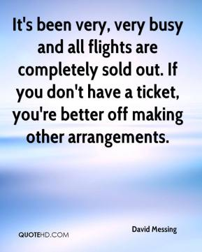 It's been very, very busy and all flights are completely sold out. If you don't have a ticket, you're better off making other arrangements.