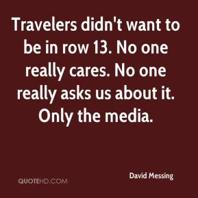 David Messing - Travelers didn't want to be in row 13. No one really cares. No one really asks us about it. Only the media.