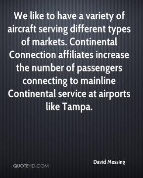David Messing - We like to have a variety of aircraft serving different types of markets. Continental Connection affiliates increase the number of passengers connecting to mainline Continental service at airports like Tampa.