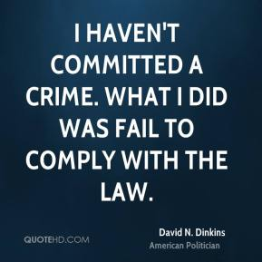 I haven't committed a crime. What I did was fail to comply with the law.