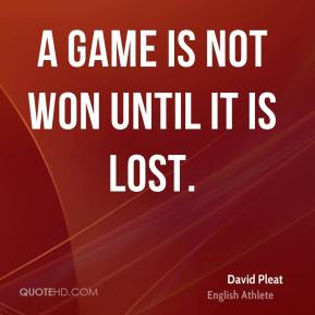 A game is not won until it is lost.