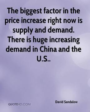 David Sandalow - The biggest factor in the price increase right now is supply and demand. There is huge increasing demand in China and the U.S..