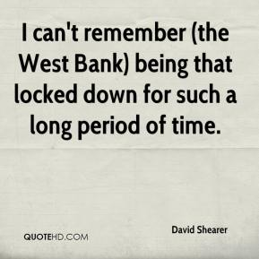 David Shearer - I can't remember (the West Bank) being that locked down for such a long period of time.
