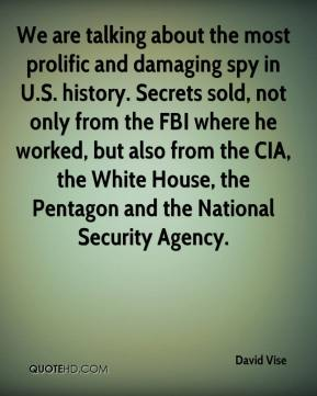 David Vise - We are talking about the most prolific and damaging spy in U.S. history. Secrets sold, not only from the FBI where he worked, but also from the CIA, the White House, the Pentagon and the National Security Agency.
