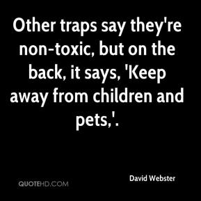David Webster - Other traps say they're non-toxic, but on the back, it says, 'Keep away from children and pets,'.