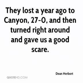 Dean Herbort - They lost a year ago to Canyon, 27-0, and then turned right around and gave us a good scare.