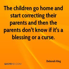 The children go home and start correcting their parents and then the parents don't know if it's a blessing or a curse.