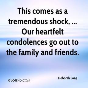 Deborah Long - This comes as a tremendous shock, ... Our heartfelt condolences go out to the family and friends.