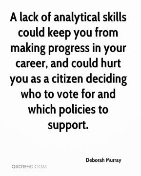 A lack of analytical skills could keep you from making progress in your career, and could hurt you as a citizen deciding who to vote for and which policies to support.