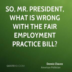 So, Mr. President, what is wrong with the fair employment practice bill?