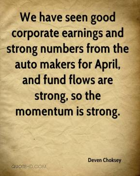 Deven Choksey - We have seen good corporate earnings and strong numbers from the auto makers for April, and fund flows are strong, so the momentum is strong.
