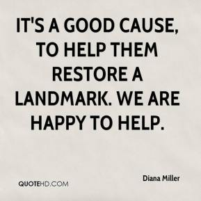 Diana Miller - It's a good cause, to help them restore a landmark. We are happy to help.