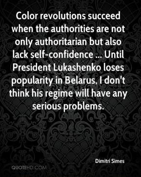 Dimitri Simes - Color revolutions succeed when the authorities are not only authoritarian but also lack self-confidence ... Until President Lukashenko loses popularity in Belarus, I don't think his regime will have any serious problems.
