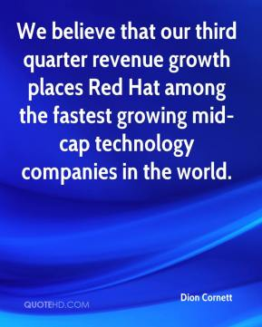 Dion Cornett - We believe that our third quarter revenue growth places Red Hat among the fastest growing mid-cap technology companies in the world.