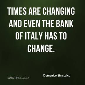 Domenico Siniscalco - Times are changing and even the Bank of Italy has to change.