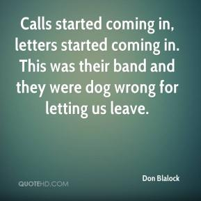 Don Blalock - Calls started coming in, letters started coming in. This was their band and they were dog wrong for letting us leave.