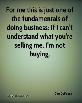 For me this is just one of the fundamentals of doing business: If I can't understand what you're selling me, I'm not buying.