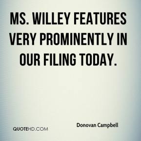 Donovan Campbell - Ms. Willey features very prominently in our filing today.