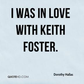 Dorothy Hallas - I was in love with Keith Foster.