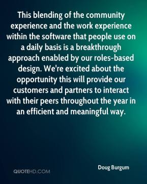 Doug Burgum - This blending of the community experience and the work experience within the software that people use on a daily basis is a breakthrough approach enabled by our roles-based design. We're excited about the opportunity this will provide our customers and partners to interact with their peers throughout the year in an efficient and meaningful way.