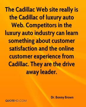 Dr. Bonny Brown - The Cadillac Web site really is the Cadillac of luxury auto Web. Competitors in the luxury auto industry can learn something about customer satisfaction and the online customer experience from Cadillac. They are the drive away leader.