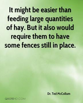 Dr. Ted McCollum - It might be easier than feeding large quantities of hay. But it also would require them to have some fences still in place.
