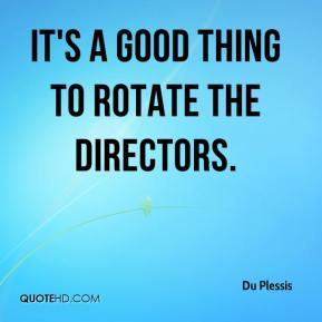 Du Plessis - It's a good thing to rotate the directors.
