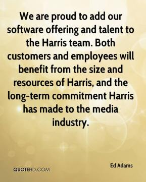 Ed Adams - We are proud to add our software offering and talent to the Harris team. Both customers and employees will benefit from the size and resources of Harris, and the long-term commitment Harris has made to the media industry.