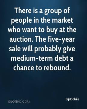 Eiji Dohke - There is a group of people in the market who want to buy at the auction. The five-year sale will probably give medium-term debt a chance to rebound.