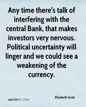 Elisabeth Gruie - Any time there's talk of interfering with the central Bank, that makes investors very nervous. Political uncertainty will linger and we could see a weakening of the currency.