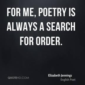 For me, poetry is always a search for order.