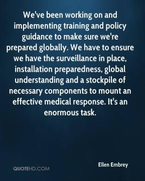 Ellen Embrey - We've been working on and implementing training and policy guidance to make sure we're prepared globally. We have to ensure we have the surveillance in place, installation preparedness, global understanding and a stockpile of necessary components to mount an effective medical response. It's an enormous task.