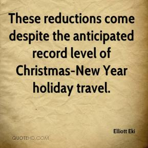 Elliott Eki - These reductions come despite the anticipated record level of Christmas-New Year holiday travel.