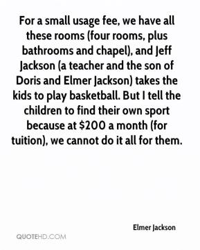 Elmer Jackson - For a small usage fee, we have all these rooms (four rooms, plus bathrooms and chapel), and Jeff Jackson (a teacher and the son of Doris and Elmer Jackson) takes the kids to play basketball. But I tell the children to find their own sport because at $200 a month (for tuition), we cannot do it all for them.