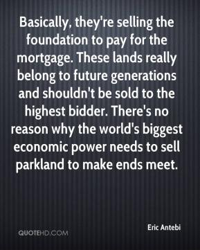 Eric Antebi - Basically, they're selling the foundation to pay for the mortgage. These lands really belong to future generations and shouldn't be sold to the highest bidder. There's no reason why the world's biggest economic power needs to sell parkland to make ends meet.
