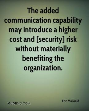 Eric Maiwald - The added communication capability may introduce a higher cost and [security] risk without materially benefiting the organization.