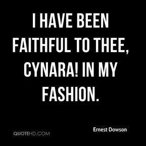Ernest Dowson - I have been faithful to thee, Cynara! in my fashion.